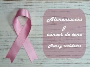 Alimentación y cancer de seno - Mitos y realidades